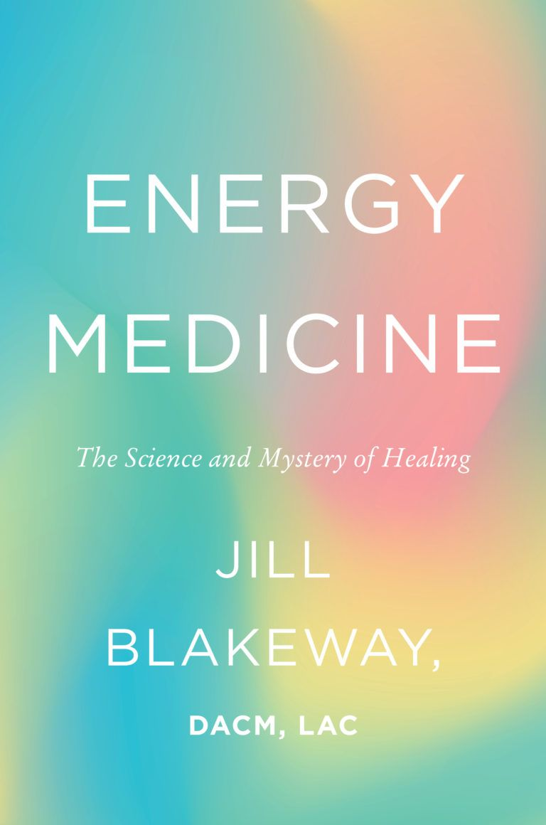 Book cover for Energy Medicine, The Science and Mystery of Healing, by Jill Blakeway, DACM, LAC